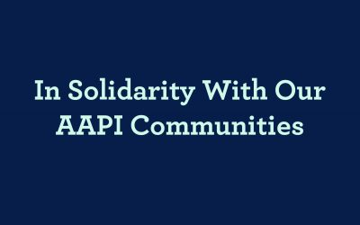 Standing in Solidarity with our AAPI Communities